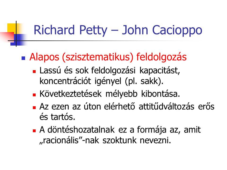 Richard Petty – John Cacioppo Alapos (szisztematikus) feldolgozás Lassú és sok feldolgozási kapacitást, koncentrációt igényel (pl.