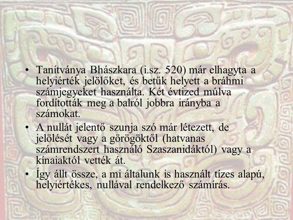 Tanítványa Bhászkara (i.sz. 520) már elhagyta a helyiérték jelölőket, és betűk helyett a bráhmi számjegyeket használta. Két évtized múlva fordították