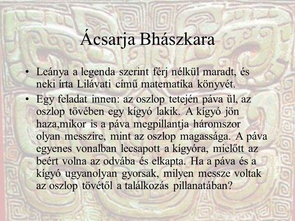 Ácsarja Bhászkara Leánya a legenda szerint férj nélkül maradt, és neki írta Lilávati című matematika könyvét. Egy feladat innen: az oszlop tetején páv