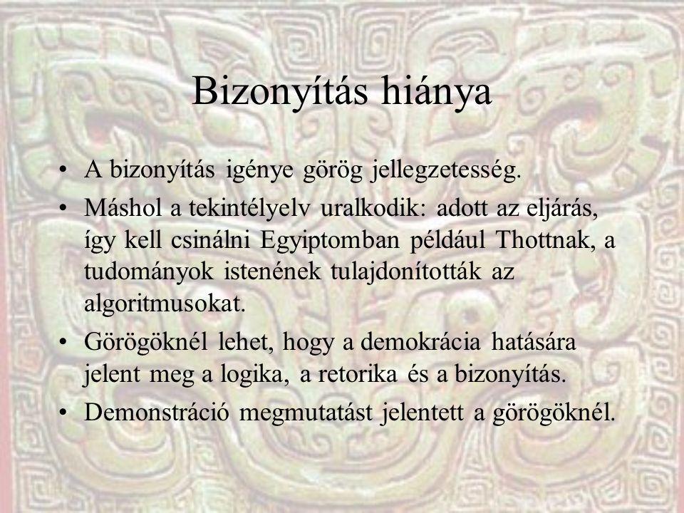 Bizonyítás hiánya A bizonyítás igénye görög jellegzetesség. Máshol a tekintélyelv uralkodik: adott az eljárás, így kell csinálni Egyiptomban például T