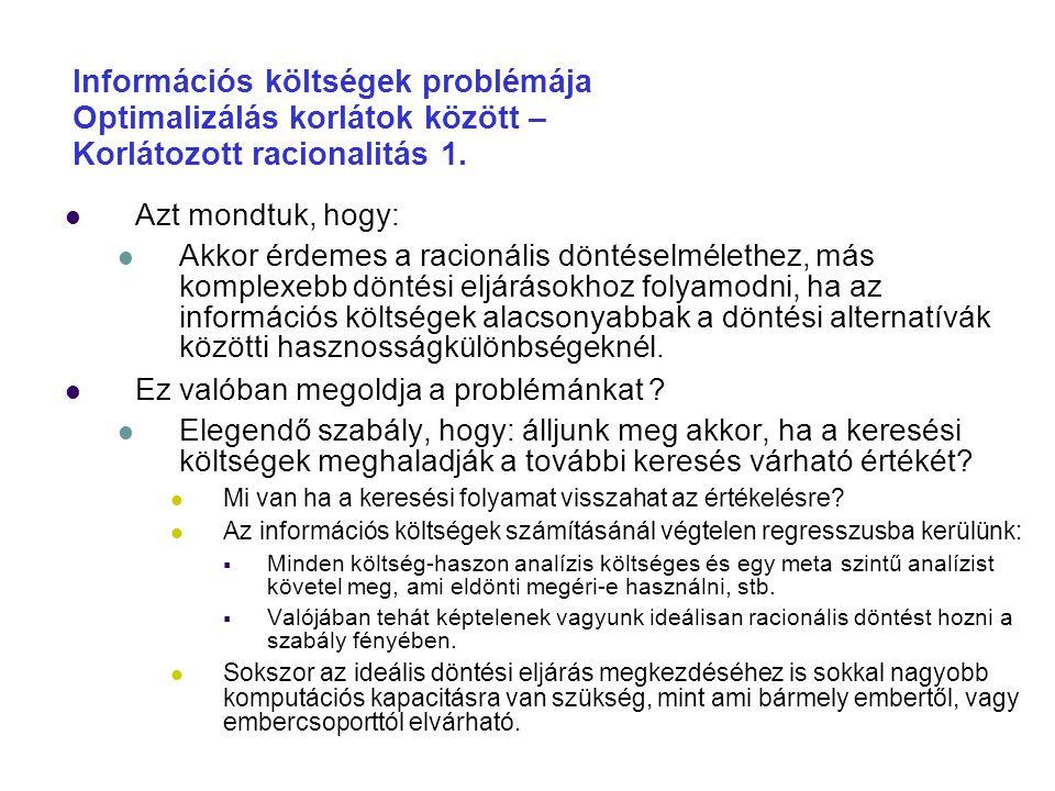 Információs költségek problémája Optimalizálás korlátok között – Korlátozott racionalitás 1. Azt mondtuk, hogy: Akkor érdemes a racionális döntéselmél