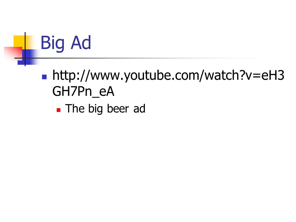 Big Ad http://www.youtube.com/watch?v=eH3 GH7Pn_eA The big beer ad