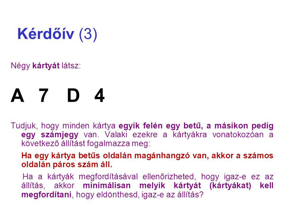 Kérdőív (3) Négy kártyát látsz: A7D4 Tudjuk, hogy minden kártya egyik felén egy betű, a másikon pedig egy számjegy van. Valaki ezekre a kártyákra vona
