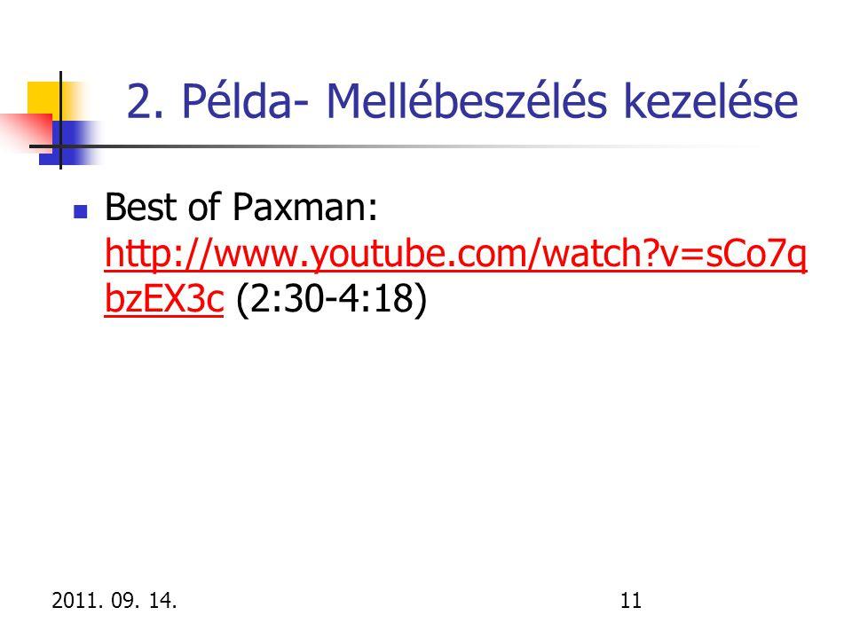 2011. 09. 14.11 2. Példa- Mellébeszélés kezelése Best of Paxman: http://www.youtube.com/watch?v=sCo7q bzEX3c (2:30-4:18) http://www.youtube.com/watch?