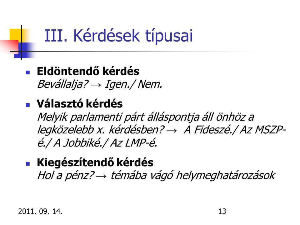 2011. 09. 14.13 III. Kérdések típusai Eldöntendő kérdés Bevállalja? → Igen./ Nem. Választó kérdés Melyik parlamenti párt álláspontja áll önhöz a legkö