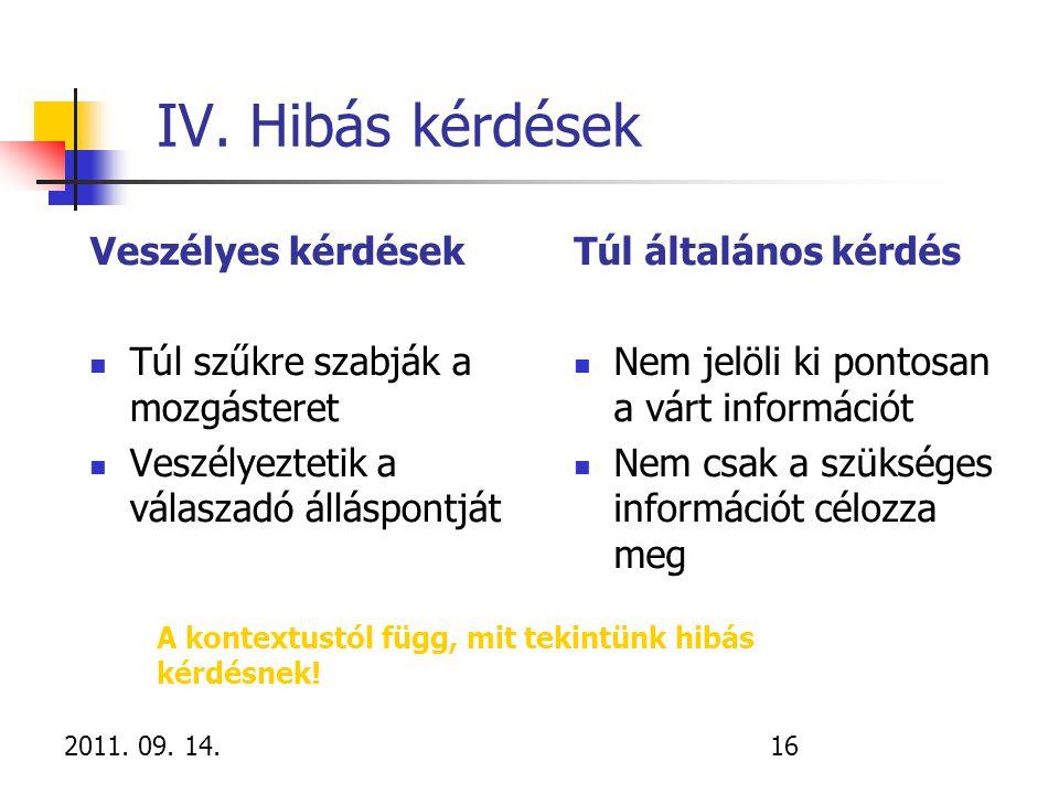 2011. 09. 14.16 IV. Hibás kérdések Veszélyes kérdések Túl szűkre szabják a mozgásteret Veszélyeztetik a válaszadó álláspontját Túl általános kérdés Ne