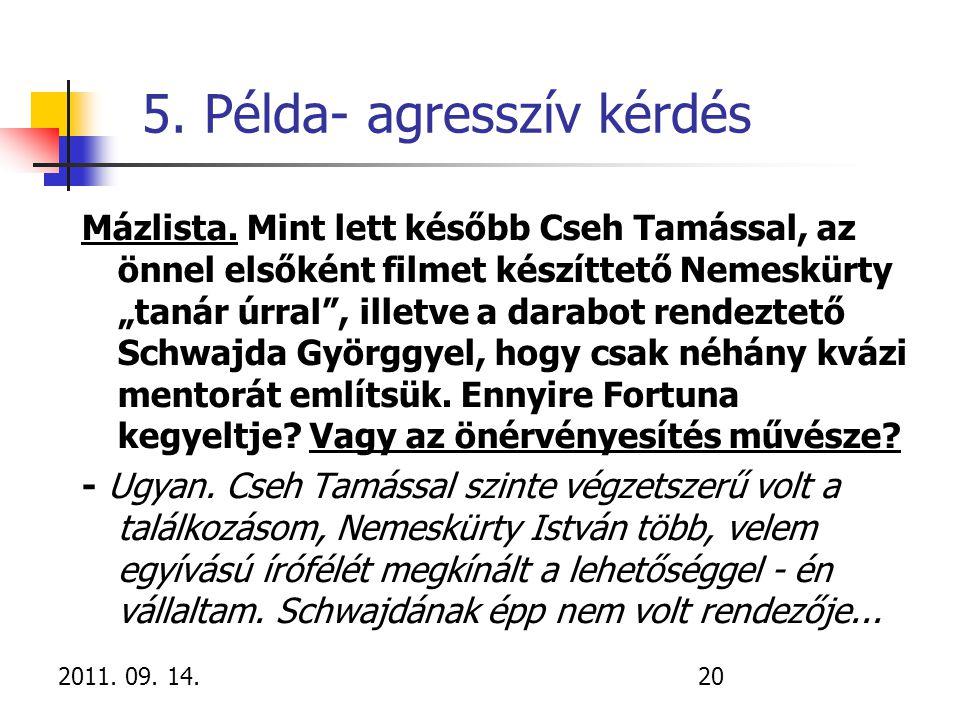 """2011. 09. 14.20 5. Példa- agresszív kérdés Mázlista. Mint lett később Cseh Tamással, az önnel elsőként filmet készíttető Nemeskürty """"tanár úrral"""", ill"""