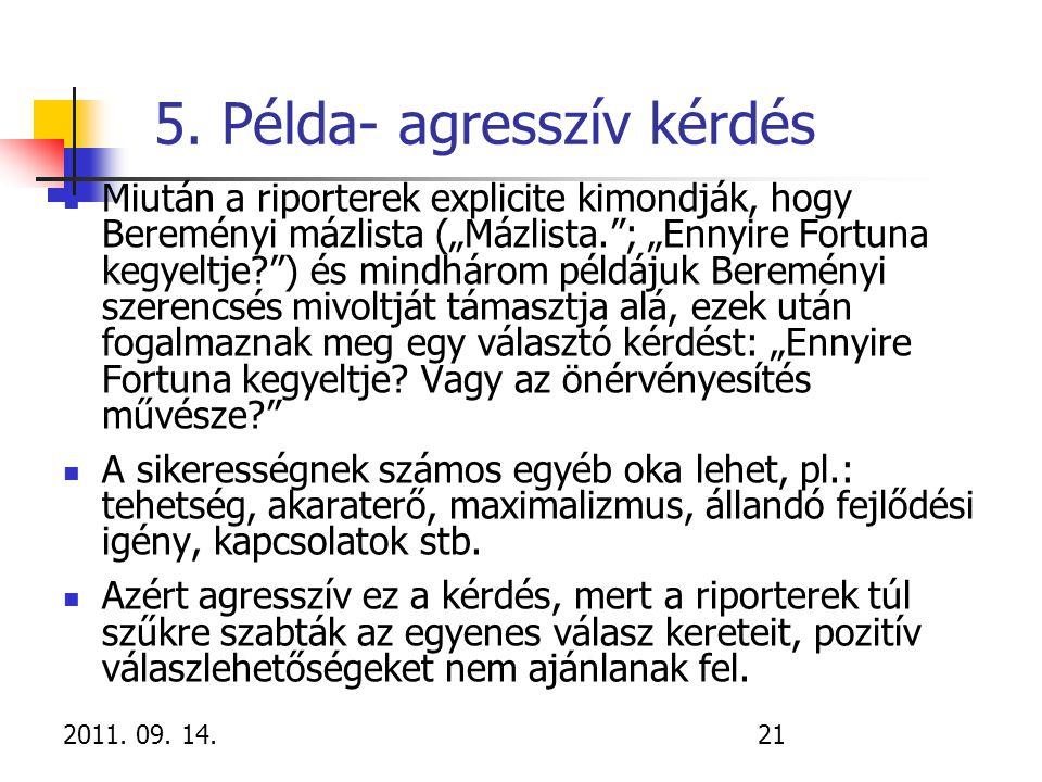 """2011. 09. 14.21 5. Példa- agresszív kérdés Miután a riporterek explicite kimondják, hogy Bereményi mázlista (""""Mázlista.""""; """"Ennyire Fortuna kegyeltje?"""""""