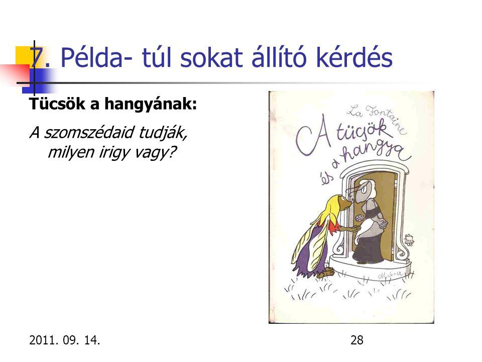 2011. 09. 14.28 7. Példa- túl sokat állító kérdés Tücsök a hangyának: A szomszédaid tudják, milyen irigy vagy?