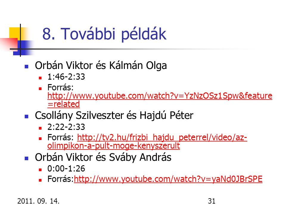 2011. 09. 14.31 8. További példák Orbán Viktor és Kálmán Olga 1:46-2:33 Forrás: http://www.youtube.com/watch?v=YzNzOSz1Spw&feature =related http://www