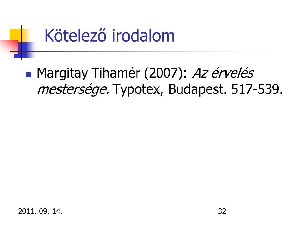2011. 09. 14.32 Kötelező irodalom Margitay Tihamér (2007): Az érvelés mestersége. Typotex, Budapest. 517-539.