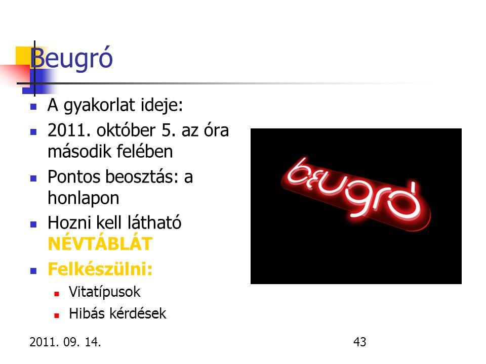 2011. 09. 14.43 Beugró A gyakorlat ideje: 2011. október 5. az óra második felében Pontos beosztás: a honlapon Hozni kell látható NÉVTÁBLÁT Felkészülni