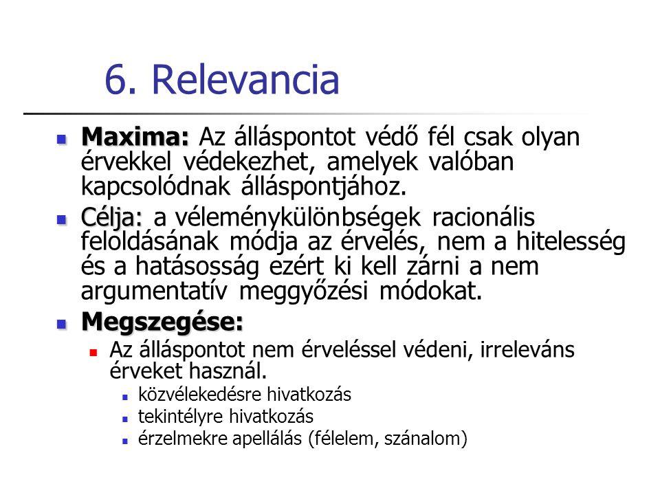 6. Relevancia Maxima: Maxima: Az álláspontot védő fél csak olyan érvekkel védekezhet, amelyek valóban kapcsolódnak álláspontjához. Célja: Célja: a vél