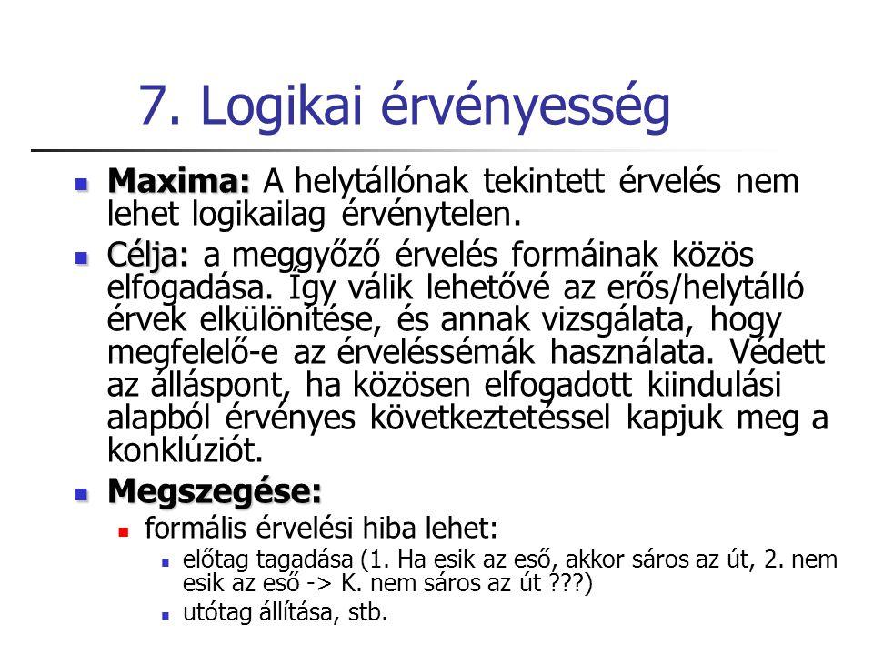 7. Logikai érvényesség Maxima: Maxima: A helytállónak tekintett érvelés nem lehet logikailag érvénytelen. Célja: Célja: a meggyőző érvelés formáinak k