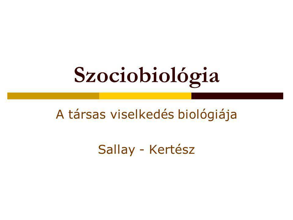 Szociobiológia A társas viselkedés biológiája Sallay - Kertész
