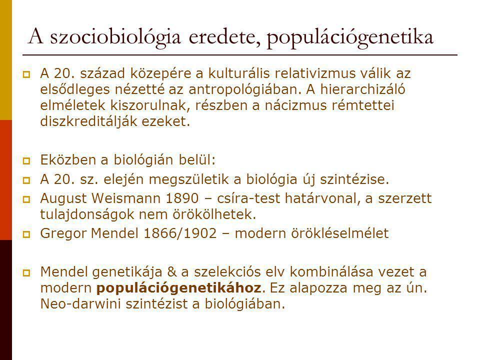 A szociobiológia eredete, populációgenetika  A 20. század közepére a kulturális relativizmus válik az elsődleges nézetté az antropológiában. A hierar