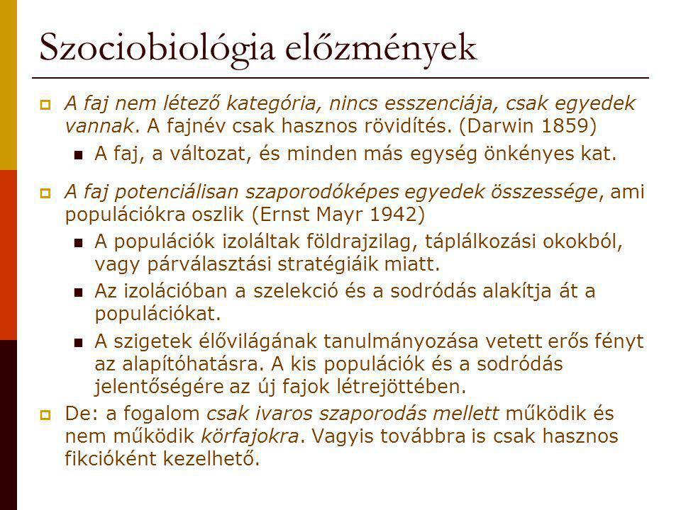 Szociobiológia előzmények  A faj nem létező kategória, nincs esszenciája, csak egyedek vannak. A fajnév csak hasznos rövidítés. (Darwin 1859) A faj,
