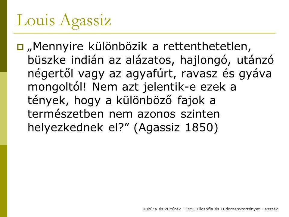 """Louis Agassiz  """"Mennyire különbözik a rettenthetetlen, büszke indián az alázatos, hajlongó, utánzó négertől vagy az agyafúrt, ravasz és gyáva mongoltól."""