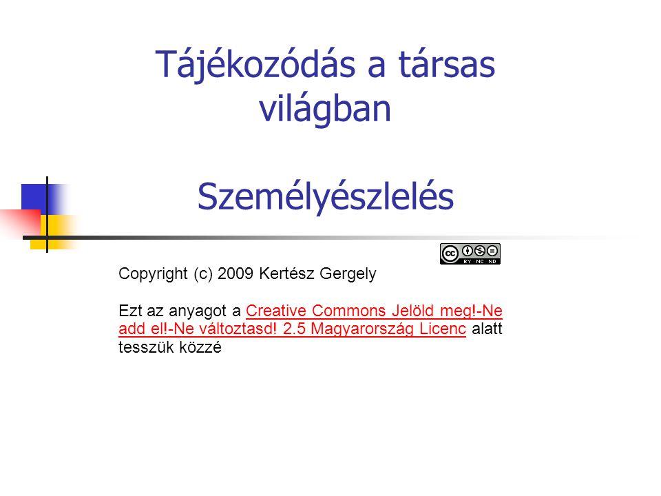 Tájékozódás a társas világban Személyészlelés Copyright (c) 2009 Kertész Gergely Ezt az anyagot a Creative Commons Jelöld meg!-Ne add el!-Ne változtas