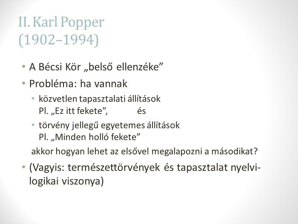 """II. Karl Popper (1902–1994) A Bécsi Kör """"belső ellenzéke"""" Probléma: ha vannak közvetlen tapasztalati állítások Pl. """"Ez itt fekete"""", és törvény jellegű"""