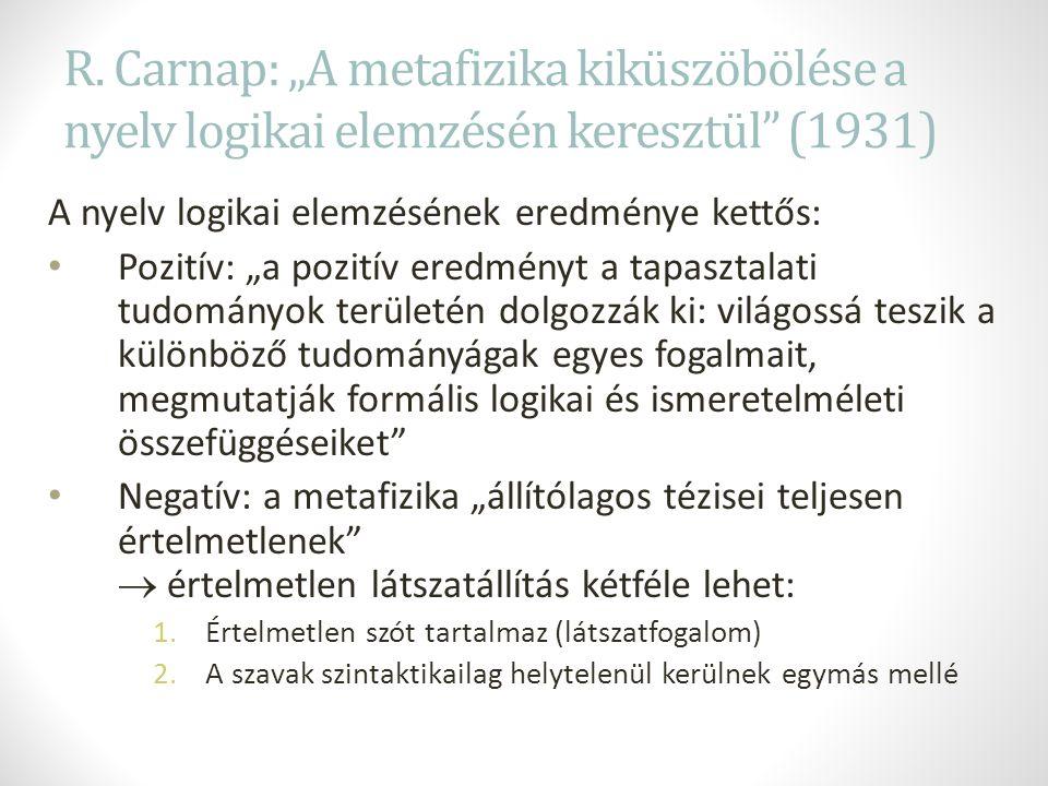 """R. Carnap: """"A metafizika kiküszöbölése a nyelv logikai elemzésén keresztül"""" (1931) A nyelv logikai elemzésének eredménye kettős: Pozitív: """"a pozitív e"""