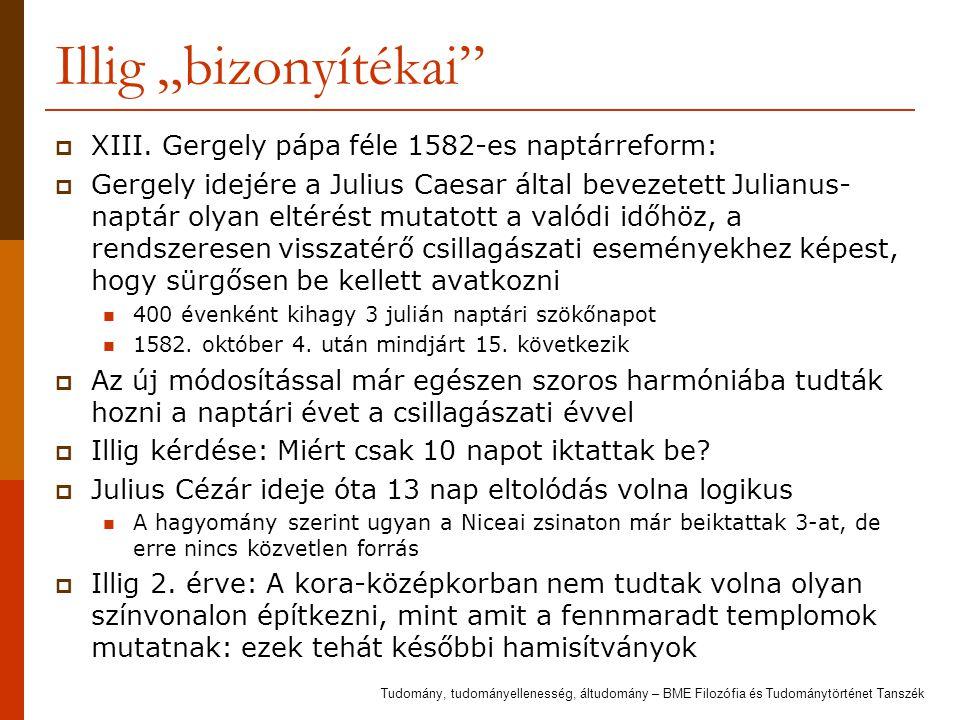 """Illig """"bizonyítékai""""  XIII. Gergely pápa féle 1582-es naptárreform:  Gergely idejére a Julius Caesar által bevezetett Julianus- naptár olyan eltérés"""