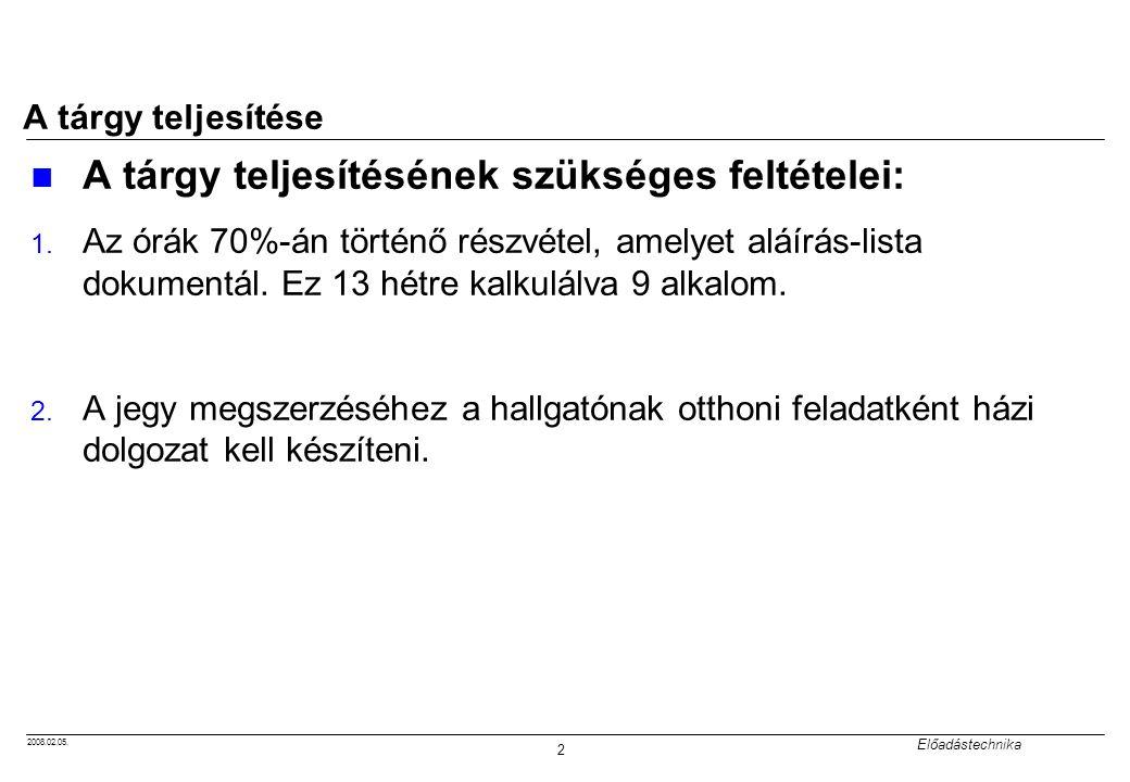 2008.02.05. Előadástechnika 2 A tárgy teljesítése A tárgy teljesítésének szükséges feltételei: 1. Az órák 70%-án történő részvétel, amelyet aláírás-li