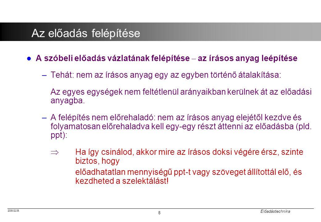 2008.02.05. Előadástechnika 8 Az előadás felépítése A szóbeli előadás vázlatának felépítése  az írásos anyag leépítése –Tehát: nem az írásos anyag eg