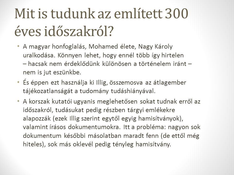 Mit is tudunk az említett 300 éves időszakról.
