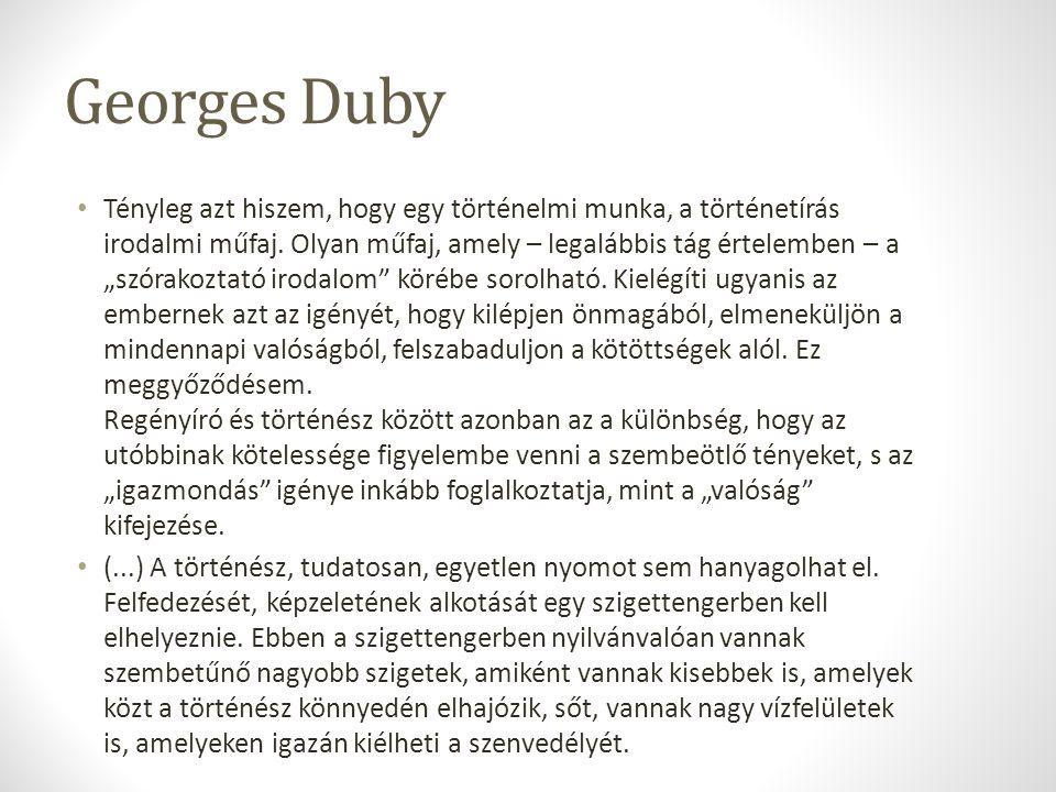 Georges Duby Tényleg azt hiszem, hogy egy történelmi munka, a történetírás irodalmi műfaj.