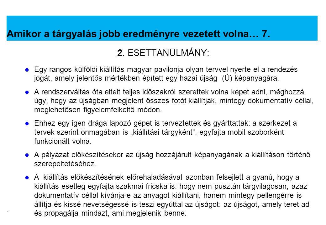 2008.02.05.Tárgyalástechnika 12 Amikor a tárgyalás jobb eredményre vezetett volna… 8.
