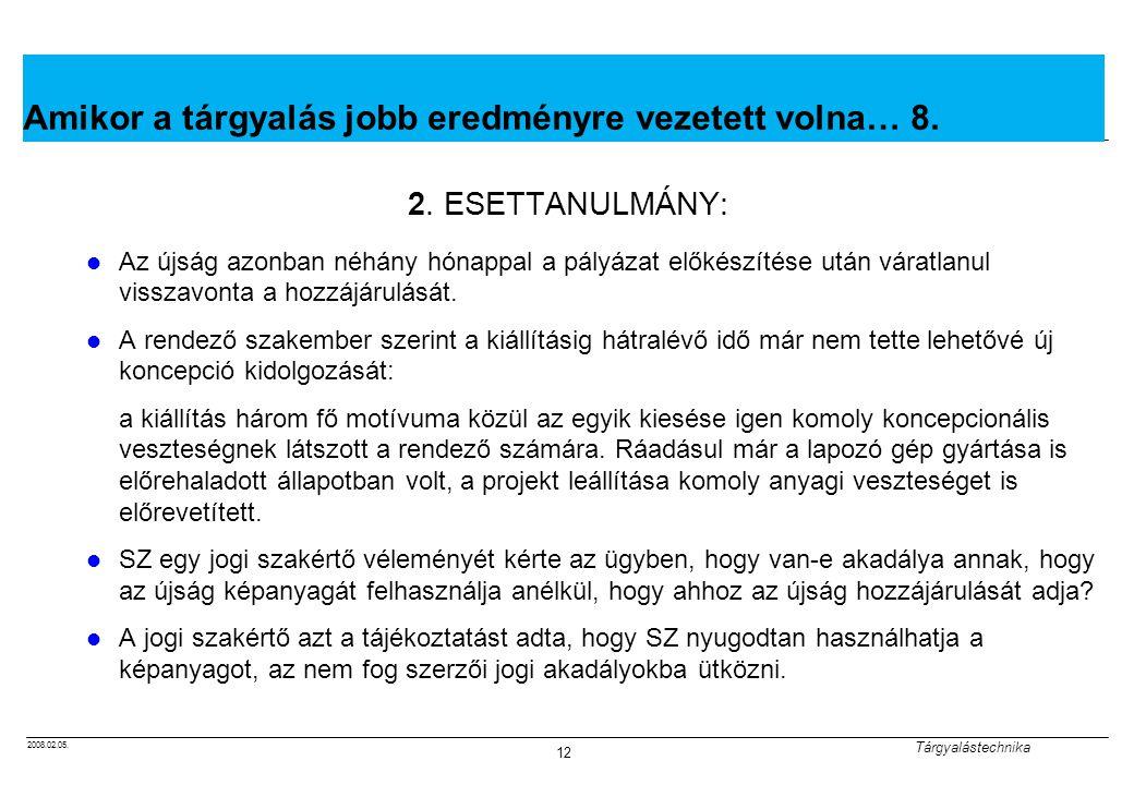 2008.02.05.Tárgyalástechnika 13 Amikor a tárgyalás jobb eredményre vezetett volna… 9.