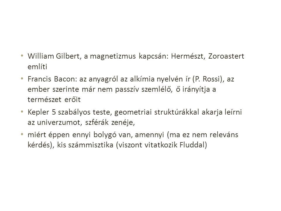 William Gilbert, a magnetizmus kapcsán: Hermészt, Zoroastert említi Francis Bacon: az anyagról az alkímia nyelvén ír (P.