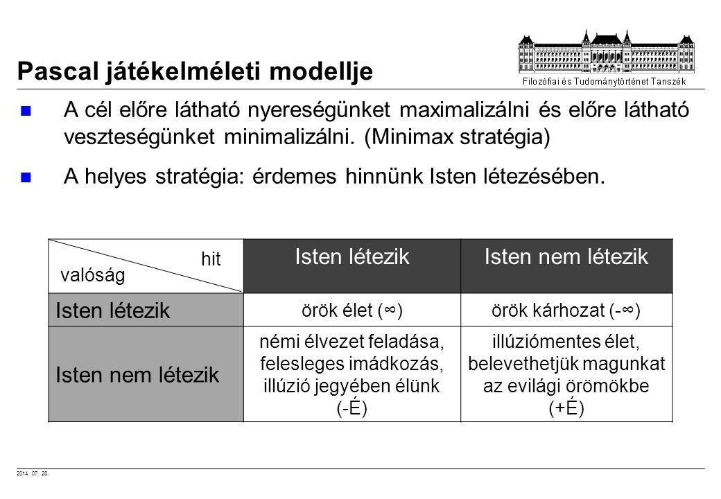 2014. 07. 28. Pascal játékelméleti modellje A cél előre látható nyereségünket maximalizálni és előre látható veszteségünket minimalizálni. (Minimax st