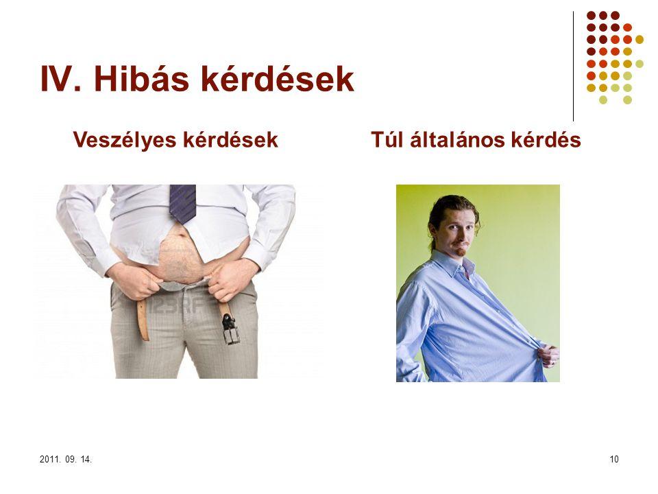 2011. 09. 14.10 IV. Hibás kérdések Veszélyes kérdésekTúl általános kérdés