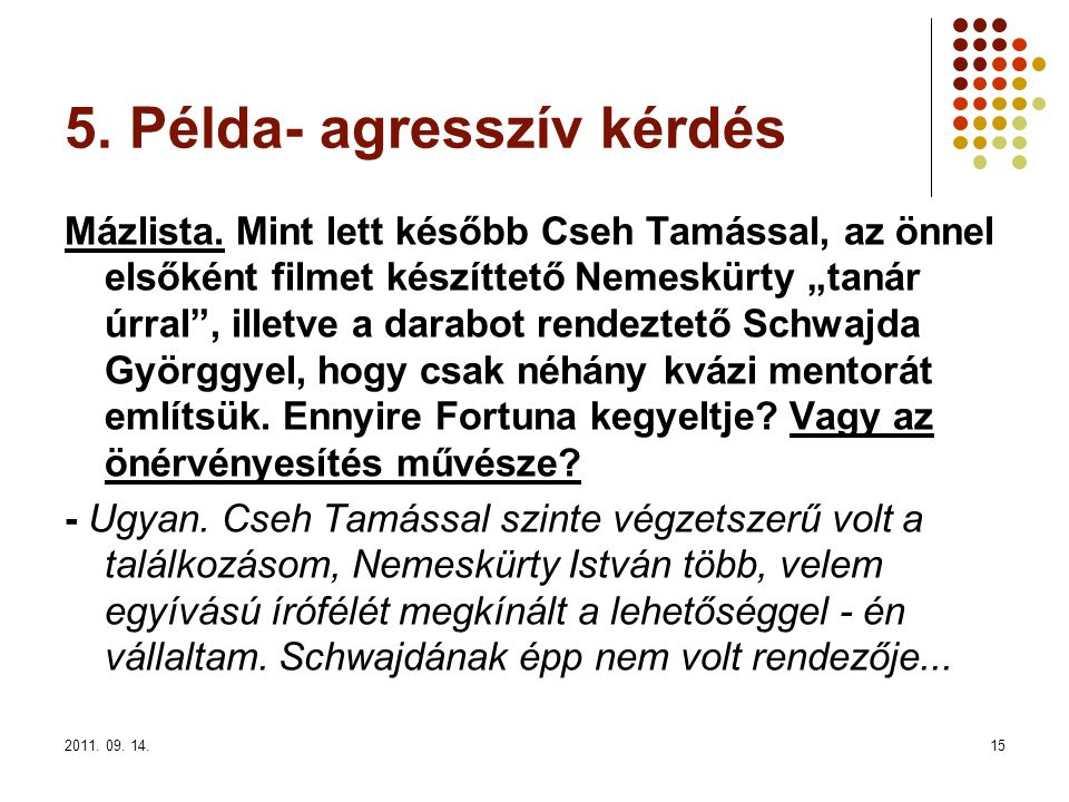 """2011. 09. 14.15 5. Példa- agresszív kérdés Mázlista. Mint lett később Cseh Tamással, az önnel elsőként filmet készíttető Nemeskürty """"tanár úrral"""", ill"""