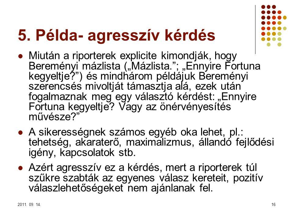 """2011. 09. 14.16 5. Példa- agresszív kérdés Miután a riporterek explicite kimondják, hogy Bereményi mázlista (""""Mázlista.""""; """"Ennyire Fortuna kegyeltje?"""""""