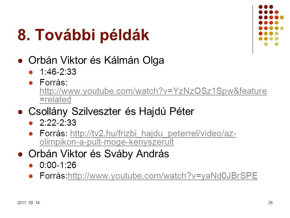 2011. 09. 14.26 8. További példák Orbán Viktor és Kálmán Olga 1:46-2:33 Forrás: http://www.youtube.com/watch?v=YzNzOSz1Spw&feature =related http://www