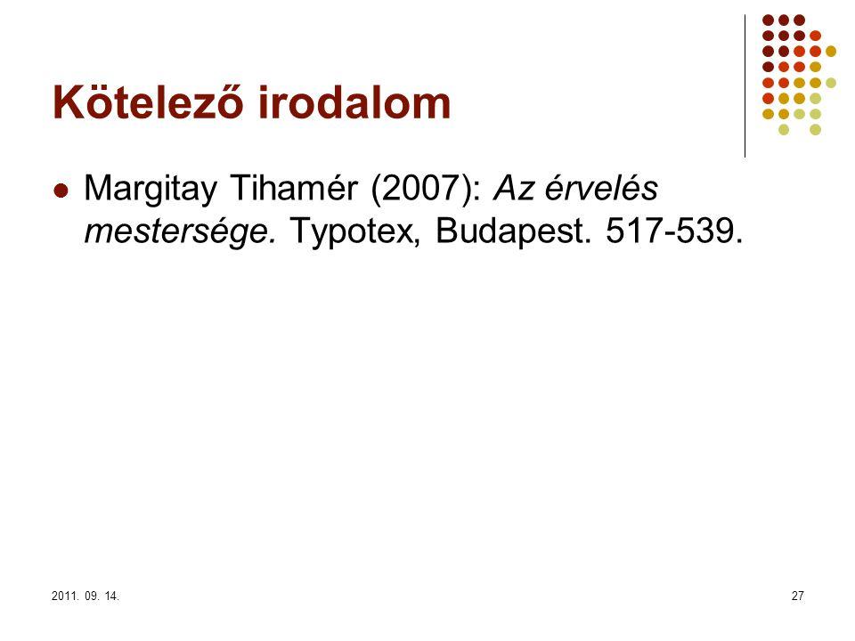 2011. 09. 14.27 Kötelező irodalom Margitay Tihamér (2007): Az érvelés mestersége. Typotex, Budapest. 517-539.