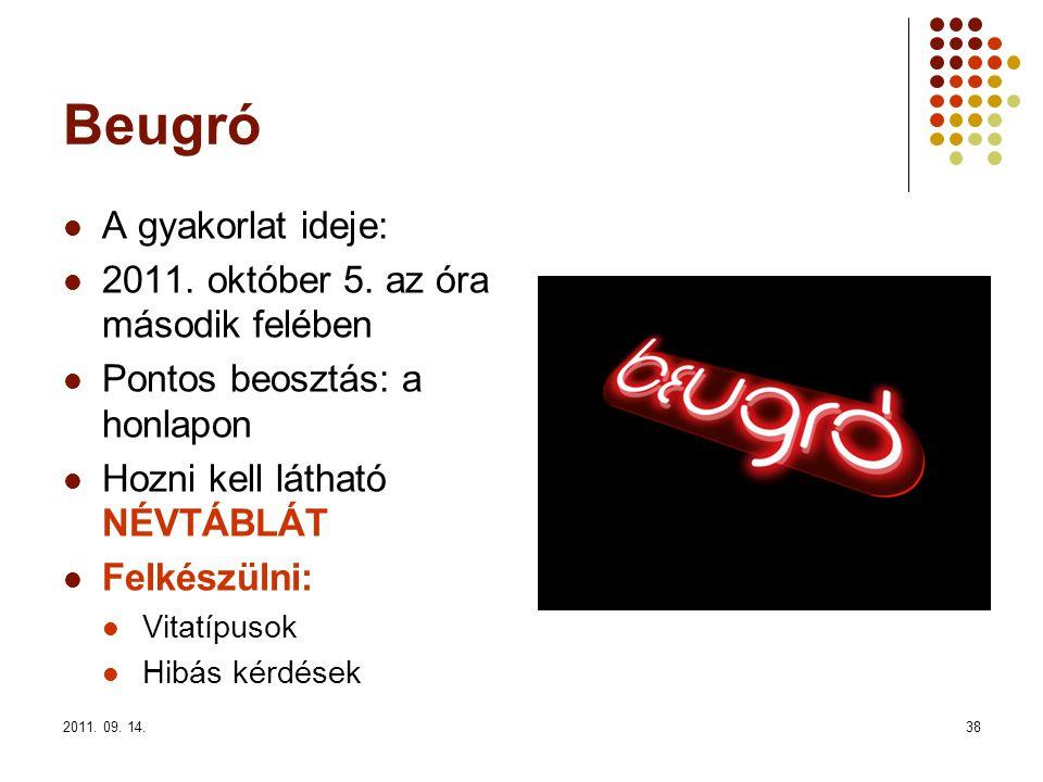 2011. 09. 14.38 Beugró A gyakorlat ideje: 2011. október 5. az óra második felében Pontos beosztás: a honlapon Hozni kell látható NÉVTÁBLÁT Felkészülni