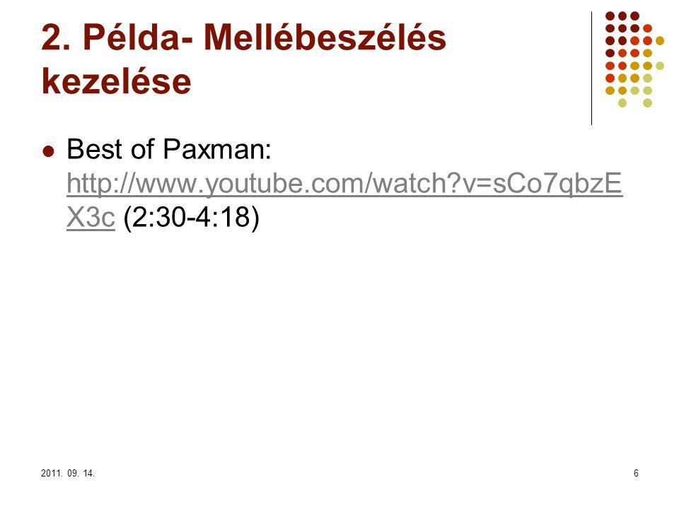 2011. 09. 14.6 2. Példa- Mellébeszélés kezelése Best of Paxman: http://www.youtube.com/watch?v=sCo7qbzE X3c (2:30-4:18) http://www.youtube.com/watch?v