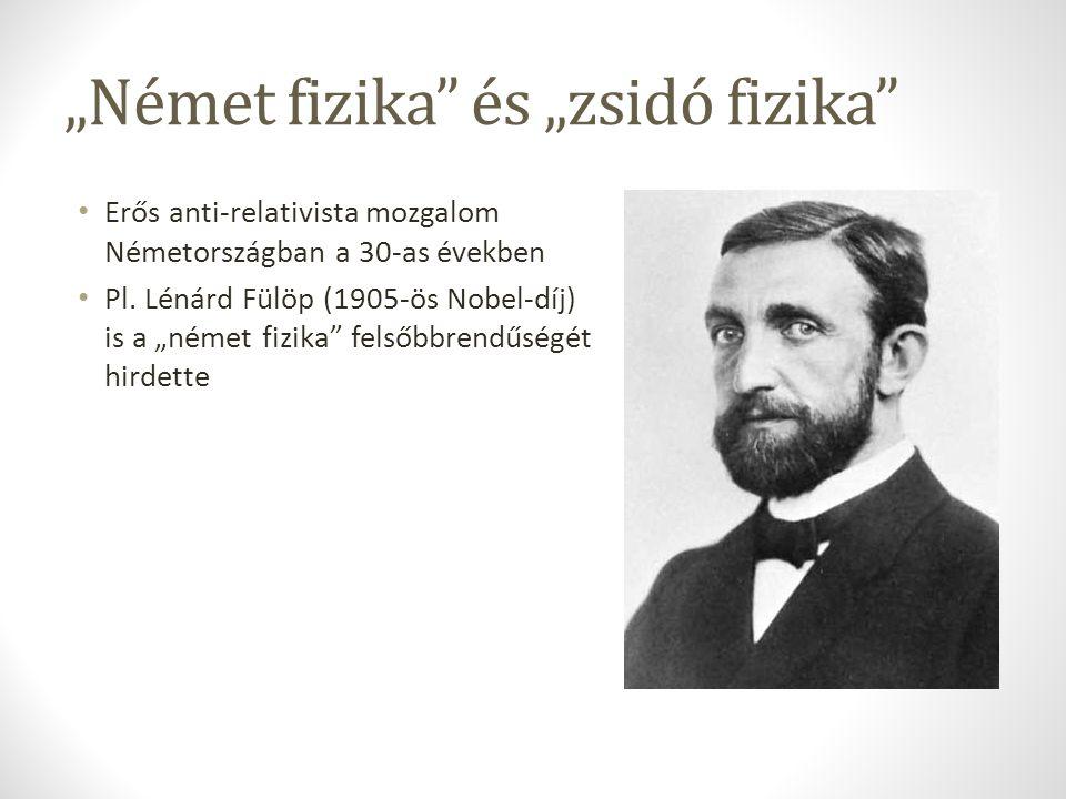 """""""Német fizika"""" és """"zsidó fizika"""" Erős anti-relativista mozgalom Németországban a 30-as években Pl. Lénárd Fülöp (1905-ös Nobel-díj) is a """"német fizika"""