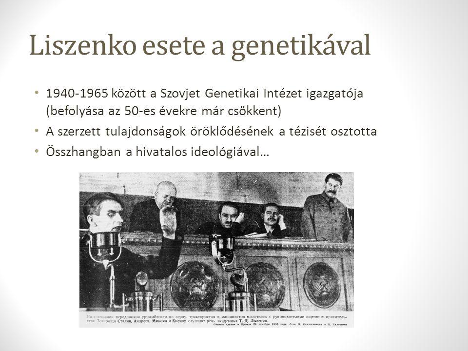 Liszenko esete a genetikával 1940-1965 között a Szovjet Genetikai Intézet igazgatója (befolyása az 50-es évekre már csökkent) A szerzett tulajdonságok