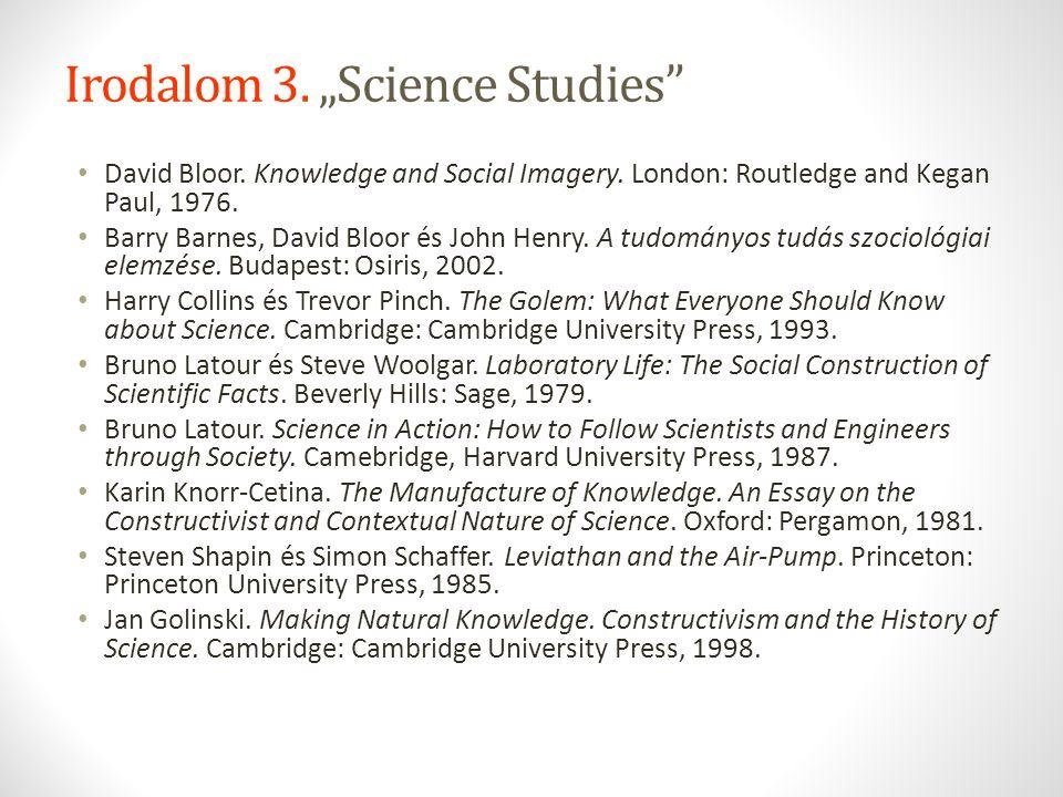 "Irodalom 3. ""Science Studies"" David Bloor. Knowledge and Social Imagery. London: Routledge and Kegan Paul, 1976. Barry Barnes, David Bloor és John Hen"