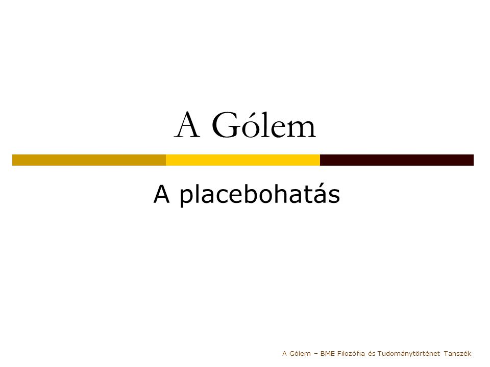 """A placebo  Placebohatásnak azt nevezi a szakma, hogy az elme önmagában, mindenféle fizikai beavatkozás híján is képes meggyógyítani a testet  Ezt a hatást általában egy álgyógyszerrel váltják ki, ez a placebo a latin """"örömöt szerez kifejezésből A Gólem – BME Filozófia és Tudománytörténet Tanszék"""