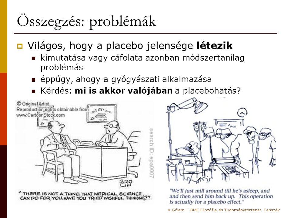 Összegzés: problémák  Világos, hogy a placebo jelensége létezik kimutatása vagy cáfolata azonban módszertanilag problémás éppúgy, ahogy a gyógyászati