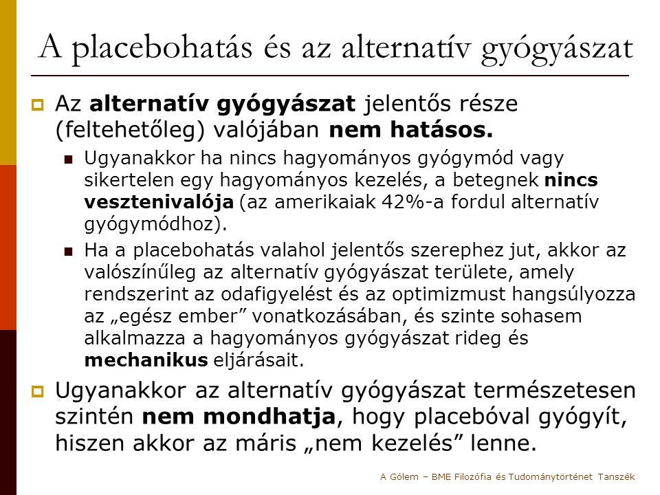 A placebohatás és az alternatív gyógyászat  Az alternatív gyógyászat jelentős része (feltehetőleg) valójában nem hatásos. Ugyanakkor ha nincs hagyomá