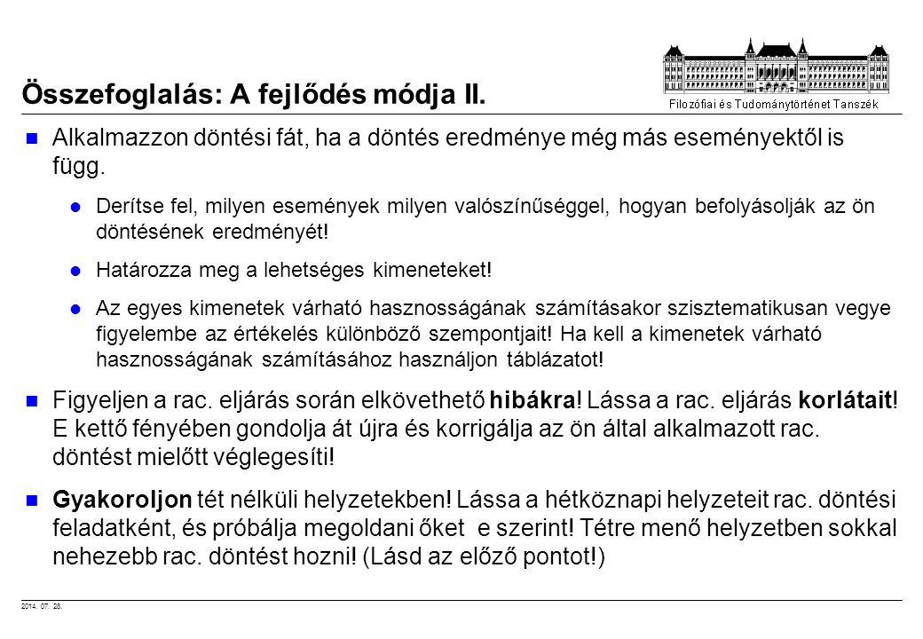 2014. 07. 28. Összefoglalás: A fejlődés módja II. Alkalmazzon döntési fát, ha a döntés eredménye még más eseményektől is függ. Derítse fel, milyen ese