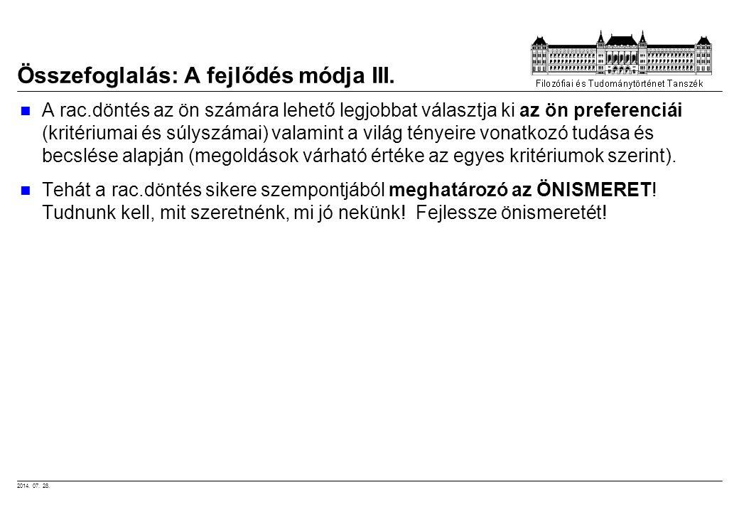 2014. 07. 28. Összefoglalás: A fejlődés módja III. A rac.döntés az ön számára lehető legjobbat választja ki az ön preferenciái (kritériumai és súlyszá
