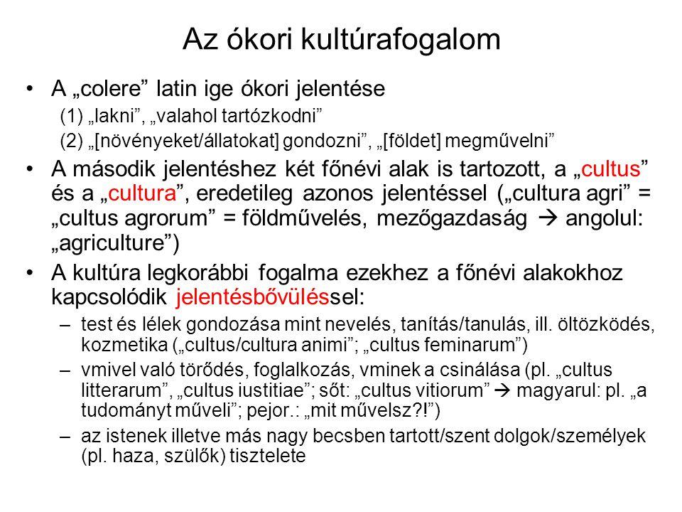 """Az ókori kultúrafogalom A """"colere"""" latin ige ókori jelentése (1) """"lakni"""", """"valahol tartózkodni"""" (2) """"[növényeket/állatokat] gondozni"""", """"[földet] megmű"""